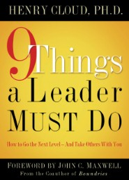 9 Things a Leader Must Do: How to Go to the Next Level—And Take Others With You