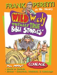 Wild & Wacky Totally True Bible Stories: All About Courage