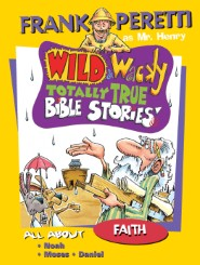 Wild & Wacky Totally True Bible Stories: All about Faith