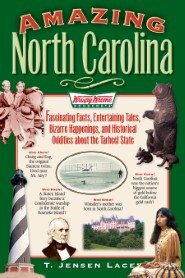 Amazing North Carolina: Fascinating Facts, Entertaining Tales, Bizarre Happenings, and Historical Oddities from the Tarheel State