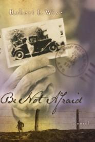 Be Not Afraid: A Novel