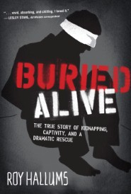 Buried alive: The True Story of Kidnapping, Captivity, and a Dramatic Rescue