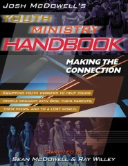 Josh McDowell's Youth Ministry Handbook: Making the Connection