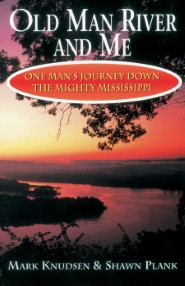 Old Man River & Me: One Man's Journey Down the Mighty Mississippi