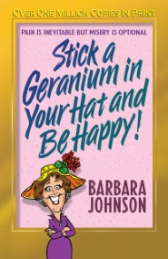 Stick a Geranium in Your Hat and be Happy!