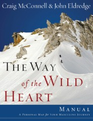 THE WAY of the WILD HEART MANUAL: A Personal Map for Your Masculine Journey