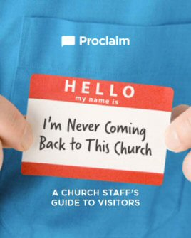 I'm Never Coming Back to This Church: A Church Staff's Guide to Visitors