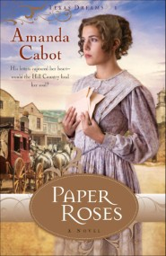Paper Roses (Texas Dreams Book #1)