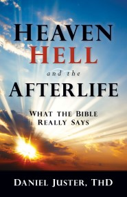 Heaven, Hell, and the Afterlife: What the Bible Really Says