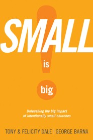 Small Is Big! Unleashing the Big Impact of Intentionally Small Churches