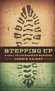 Stepping Up: A Call to Courageous Manhood
