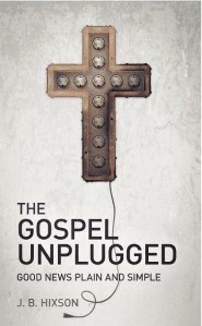 The Gospel Unplugged: Good News Plain and Simple