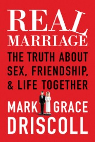Real Marriage: The Truth about Sex, Friendship & Life Together