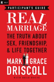 Real Marriage Participant's Guide: The Truth about Sex, Friendship, & Life Together