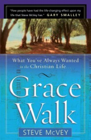 Grace Walk: What You've Always Wanted in the Christian Life