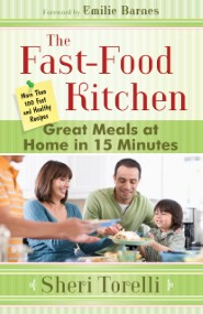 The Fast-Food Kitchen: Great Meals at Home in 15 Minutes; More Than 100 Fast and Healthy Recipes