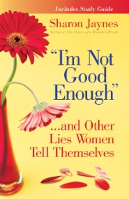 """I'm Not Good Enough"" …and Other Lies Women Tell Themselves"