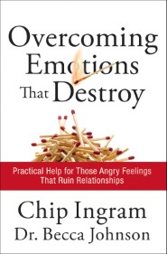 Overcoming Emotions That Destroy: Practical Help for Those Angry Feelings That Ruin Relationships