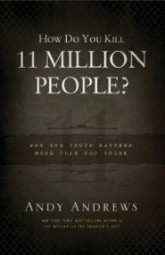How Do You Kill 11 Million People? Why the Truth Matters More Than You Think