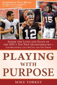 Playing with Purpose: Inside the Lives and Faith of the NFL's Top New Quarterbacks—