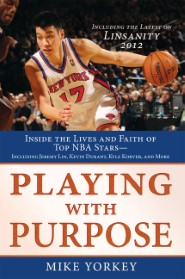 Playing With Purpose: Inside the Lives and Faith of Top Nba Stars—Including Jeremy Lin, Kevin Durant, Kyle Korver, and More!