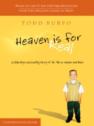 Heaven Is for Real Conversation Guide: A Little Boy's Astounding Story of His Trip to Heaven and Back