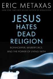 Jesus Hates Dead Religion: Bonhoeffer, Wilberforce, and the Power of Living Faith