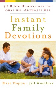 Instant Family Devotions: 52 Bible Discussions for Anytime, Anywhere Use