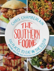 The Southern Foodie: 100 Places to Eat in the South Before You Die (and the Recipes That Made Them Famous)