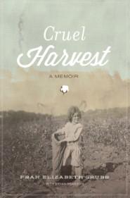 Cruel Harvest: A Memoir