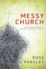 Messy Church: A Multigenerational Mission for God's Family