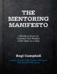 The Mentoring Manifesto: A Radical Plan to Change the World a Few Men at a Time