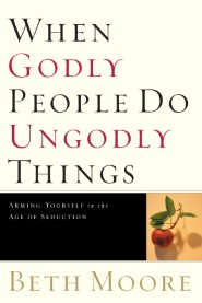 When Godly People Do Ungodly Things: Finding Authentic Restoration in the Age of Seduction