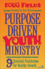 Purpose Driven Youth Ministry: 9 Essential Foundations for Healthy Growth