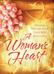 A Woman's Heart: Tender Thoughts on Life's Best Blessings