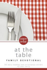 Once-A-Day At the Table Family Devotional: 365 Daily Readings and Conversation Starters for Your Family