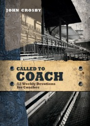 Called to Coach: 52 Weekly Devotions for Coaches