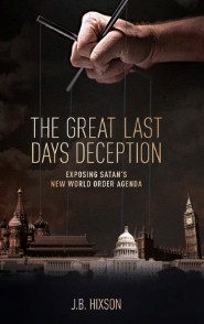 The Great Last Days Deception: Exposing Satan's New World Order Agenda