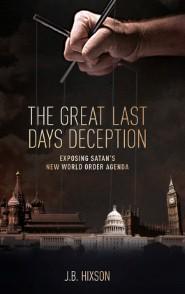 The Great Last Days Deception: Exposing Satan's New World Order Agenda