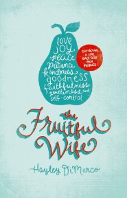 The Fruitful Wife: Cultivating a Love Only God Can Produce