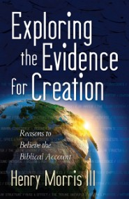 Exploring the Evidence for Creation: Reasons to Believe the Biblical Account
