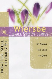 The Wiersbe Bible Study Series: 1 & 2 Timothy, Titus, Philemon
