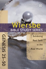 The Wiersbe Bible Study Series: Genesis 25–50