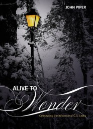 Alive to Wonder: Celebrating the Influence of C. S. Lewis