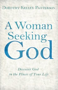 A Woman Seeking God: Discover God in the Places of Your Life