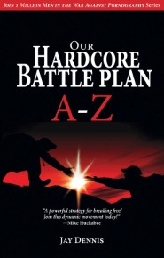 Our Hardcore Battle Plan A-Z: Join in the War Against Pornography