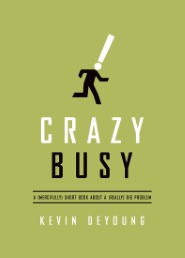 Crazy Busy: A (Mercifully) Short Book about a (Really) Big Problem