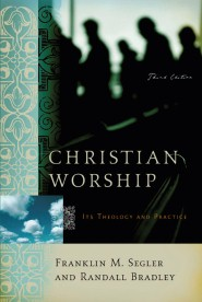 Christian Worship: Its Theology and Practice, Third Edition