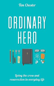 Ordinary Hero: Living the Cross and Resurrection in Everyday Life