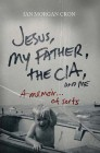 Jesus, My Father, The CIA, and Me: A Memoir . . . of Sorts